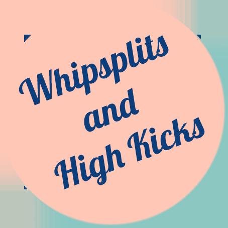 Whipsplits and High Kicks