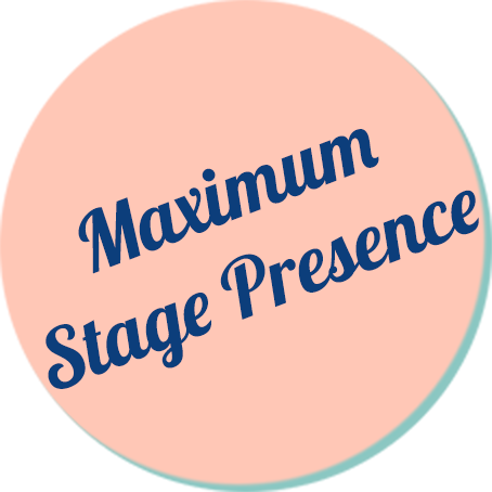 Maximum Stage Presence