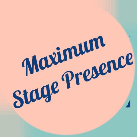 Maximum Stage Presence