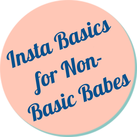 Insta Basics for Non-Basic Babes